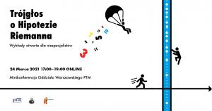 Mini-konferencja TRÓJGŁOS O HIPOTEZIE RIEMANNA, 24 marca 2021, Warszawa, on-line