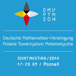 Joint Meeting of the German Mathematical Society (DMV) and the Polish Mathematical Society (PTM), 17-20 September 2014, Poznań, Poland