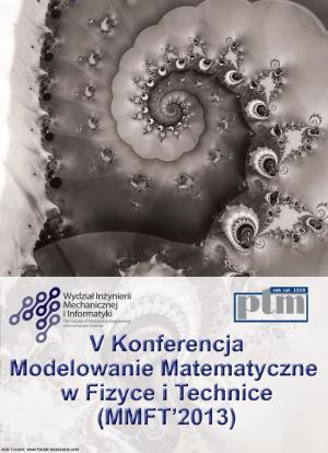 """V Konferencja """"Modelowanie Matematyczne w Fizyce i Technice"""", (MMFT 2013)"""