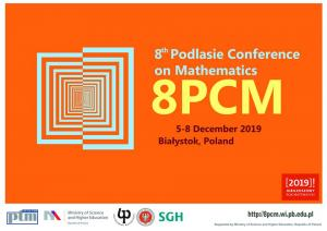 8th Podlasie Conference on Mathematics, 5-8 December 2019, Białystok