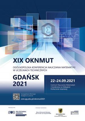 XIX Ogólnopolska Konferencja Nauczania Matematyki w Uczelniach Technicznych, 22-24 września 2021, Gdańsk, on-line