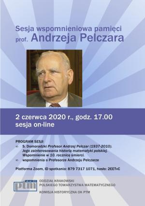 Sesja wspomnieniowa PROFESOR ANDRZEJ PELCZAR (1937-2010). JEGO ZAINTERESOWANIA HISTORIĄ MATEMATYKI POLSKIEJ, on-line via Zoom, 2 czerwca 2020, Kraków