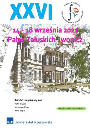 XXVI Krajowa Konferencja Zastosowań Matematyki w Biologii i Medycynie, 14-18 września 2021, Iwonicz koło Krosna.